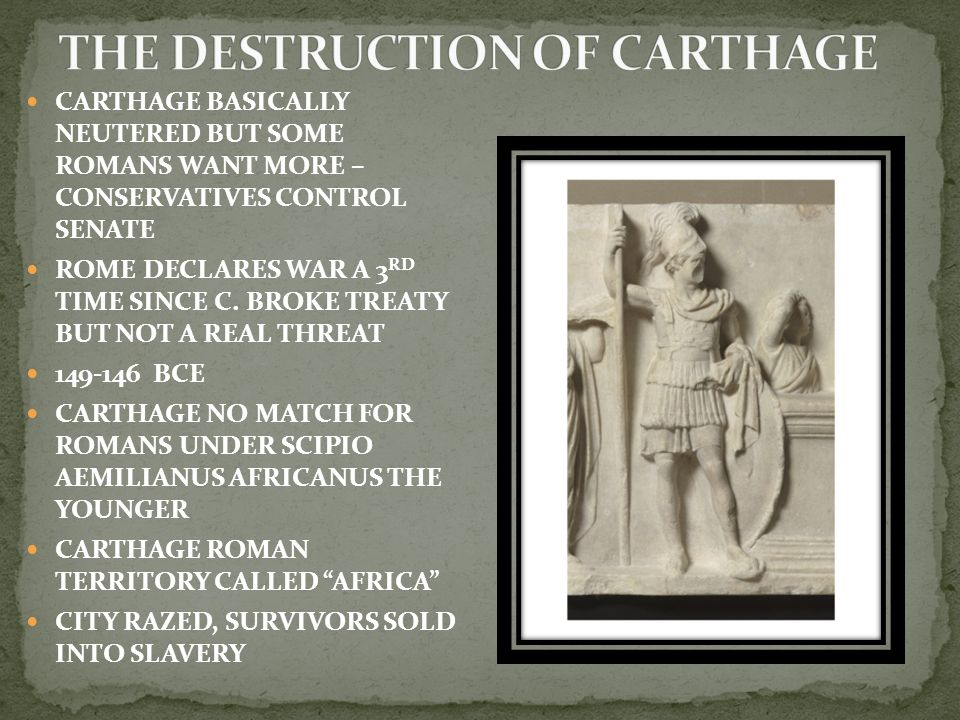 CARTHAGE BASICALLY NEUTERED BUT SOME ROMANS WANT MORE – CONSERVATIVES CONTROL SENATE ROME DECLARES WAR A 3 RD TIME SINCE C.