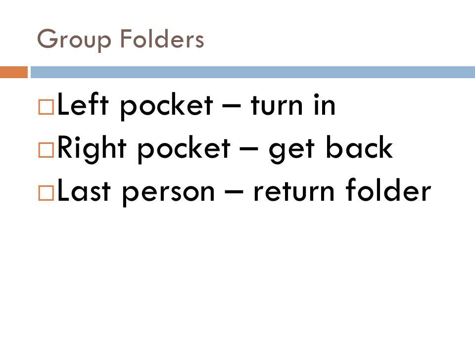 Group Folders Left pocket – turn in Right pocket – get back Last person – return folder