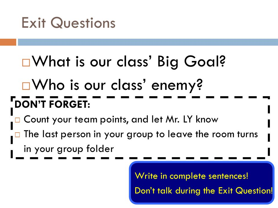 Exit Questions What is our class Big Goal. Who is our class enemy.