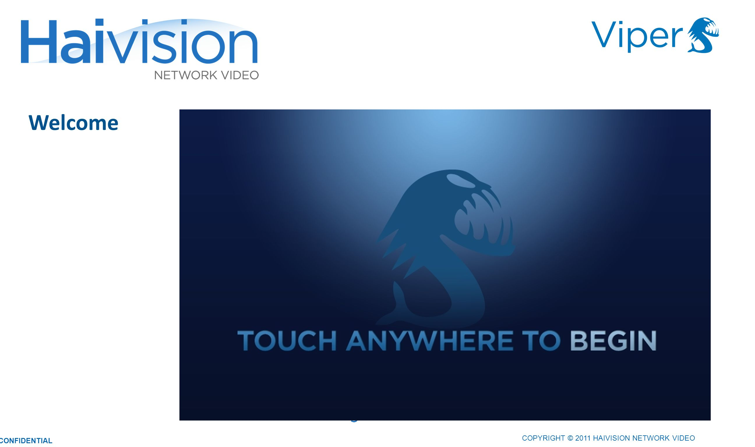 COPYRIGHT © 2011 HAIVISION NETWORK VIDEO CONFIDENTIAL Welcome