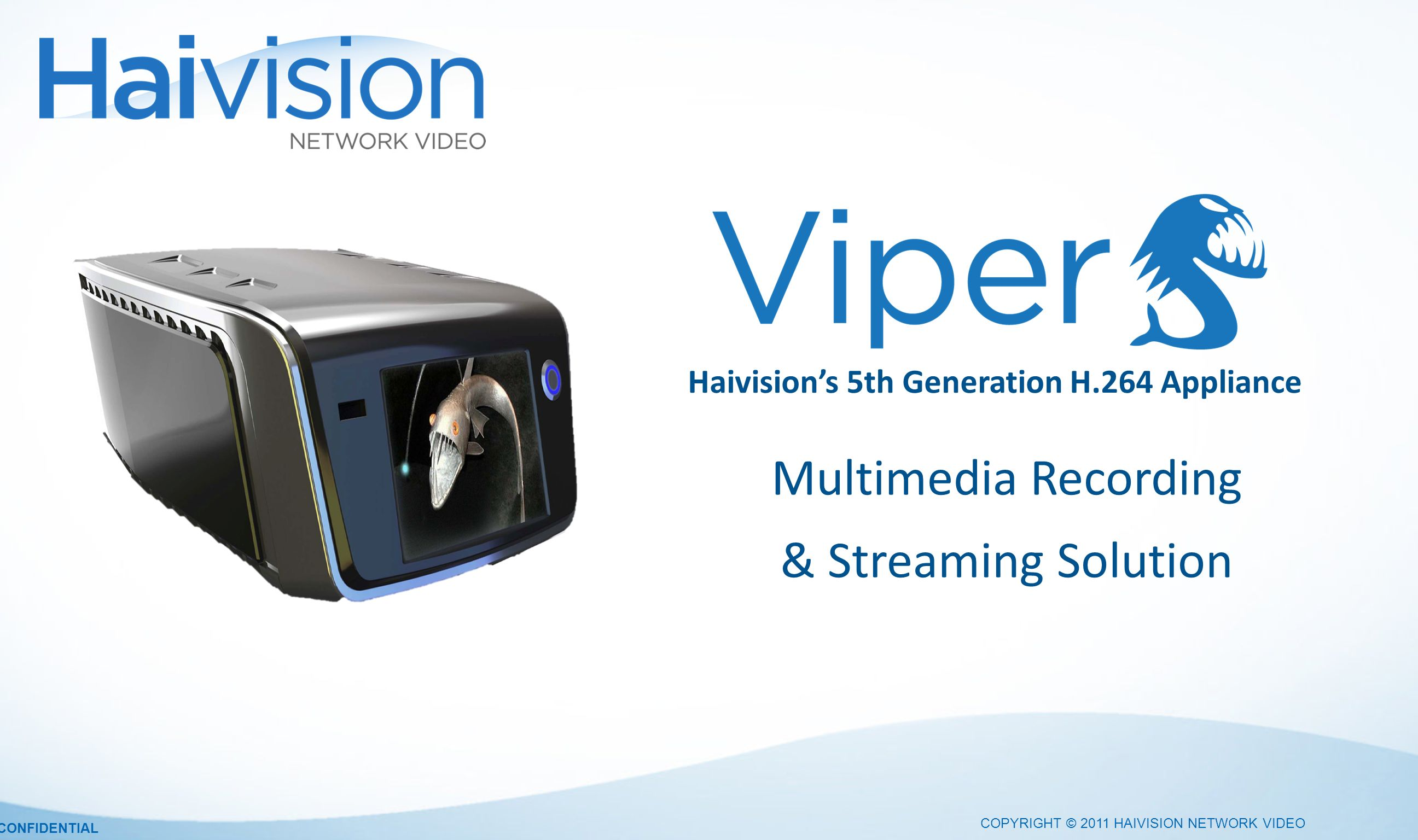 COPYRIGHT © 2011 HAIVISION NETWORK VIDEO CONFIDENTIAL Haivisions 5th Generation H.264 Appliance Multimedia Recording & Streaming Solution