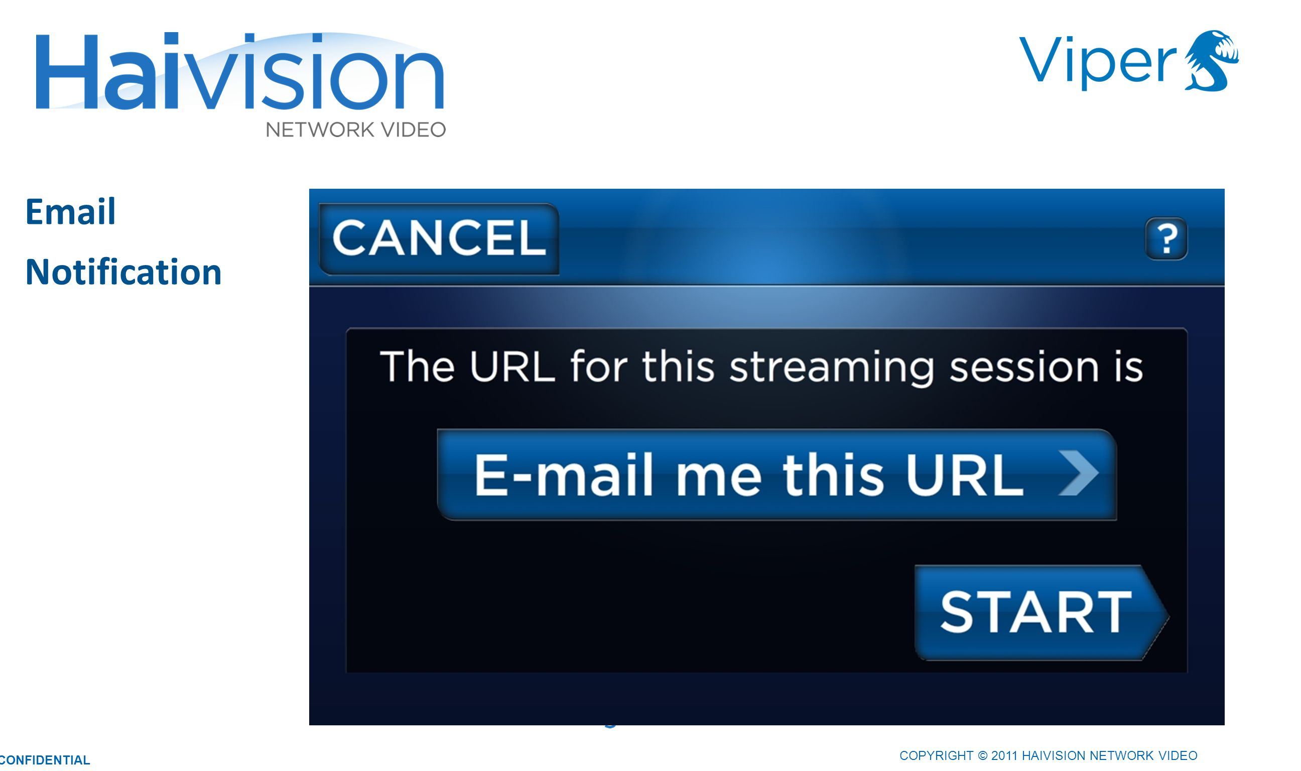 COPYRIGHT © 2011 HAIVISION NETWORK VIDEO CONFIDENTIAL Email Notification