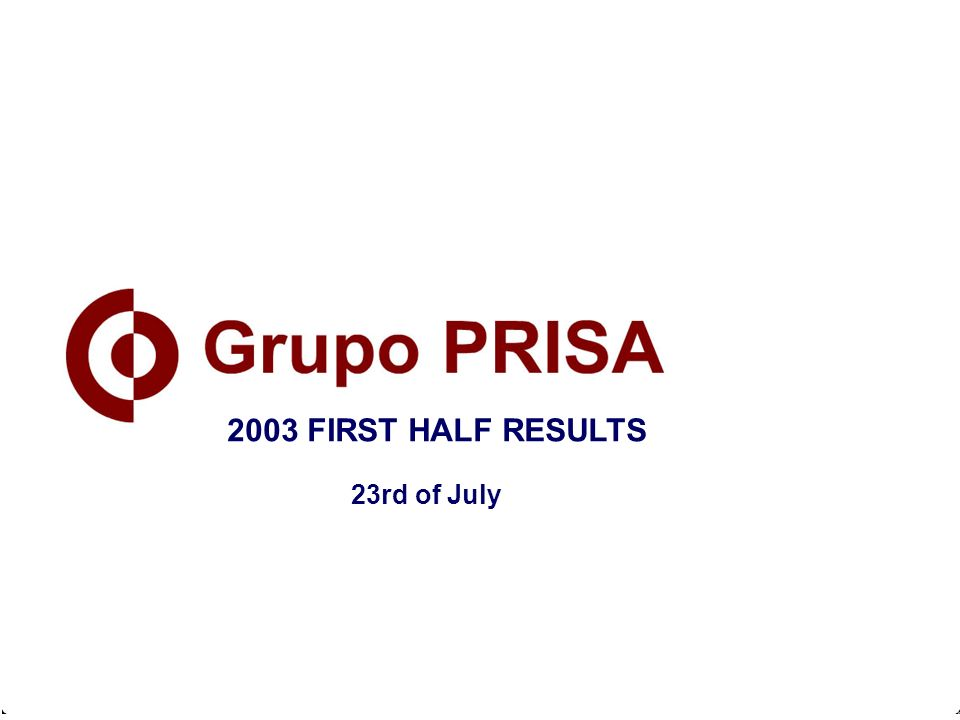 February 21st, 2003 2002 ANNUAL RESULTS 2003 FIRST HALF RESULTS 23rd of July