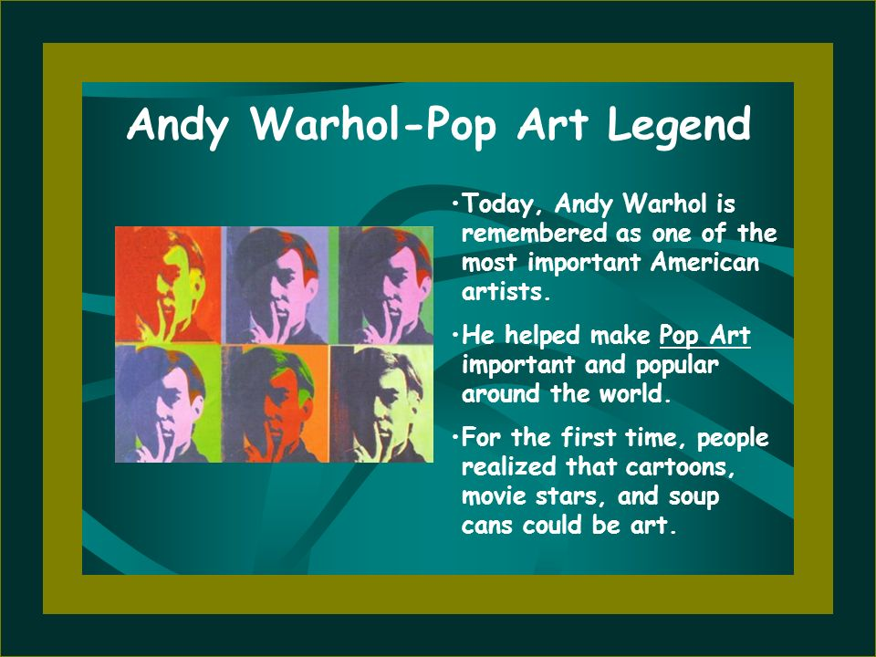 Today, Andy Warhol is remembered as one of the most important American artists. He helped make Pop Art important and popular around the world. For the