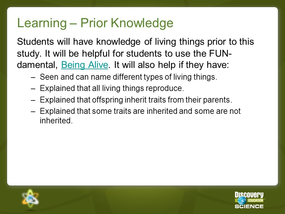 Learning – Prior Knowledge Students will have knowledge of living things prior to this study. It will be helpful for students to use the FUN- damental