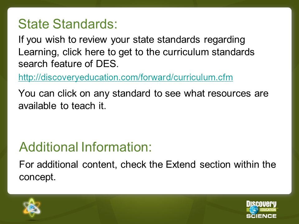 State Standards: If you wish to review your state standards regarding Learning, click here to get to the curriculum standards search feature of DES. h