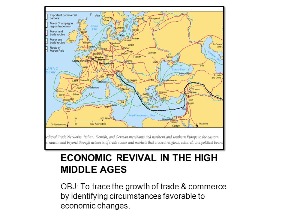 ECONOMIC REVIVAL IN THE HIGH MIDDLE AGES OBJ: To trace the growth of trade & commerce by identifying circumstances favorable to economic changes.