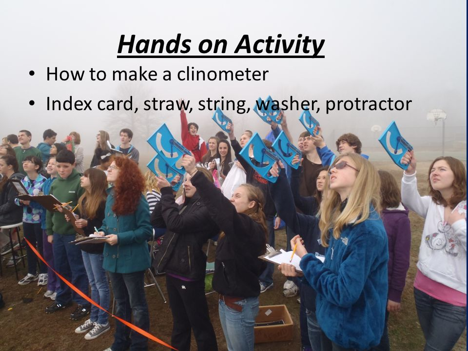 Hands on Activity How to make a clinometer Index card, straw, string, washer, protractor
