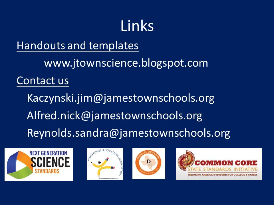 Links Handouts and templates www.jtownscience.blogspot.com Contact us Kaczynski.jim@jamestownschools.org Alfred.nick@jamestownschools.org Reynolds.sandra@jamestownschools.org