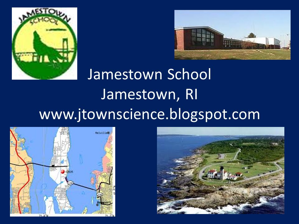 Jamestown School Jamestown, RI www.jtownscience.blogspot.com