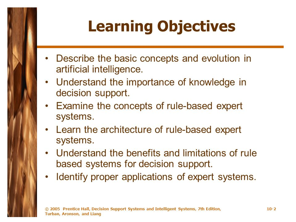 © 2005 Prentice Hall, Decision Support Systems and Intelligent Systems, 7th Edition, Turban, Aronson, and Liang 10-2 Learning Objectives Describe the