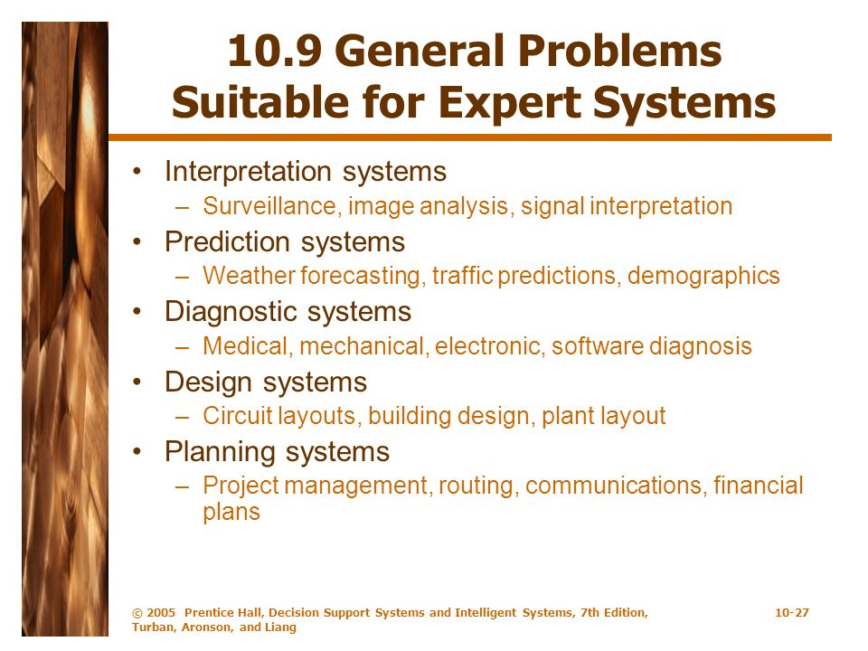 © 2005 Prentice Hall, Decision Support Systems and Intelligent Systems, 7th Edition, Turban, Aronson, and Liang 10-27 10.9 General Problems Suitable f