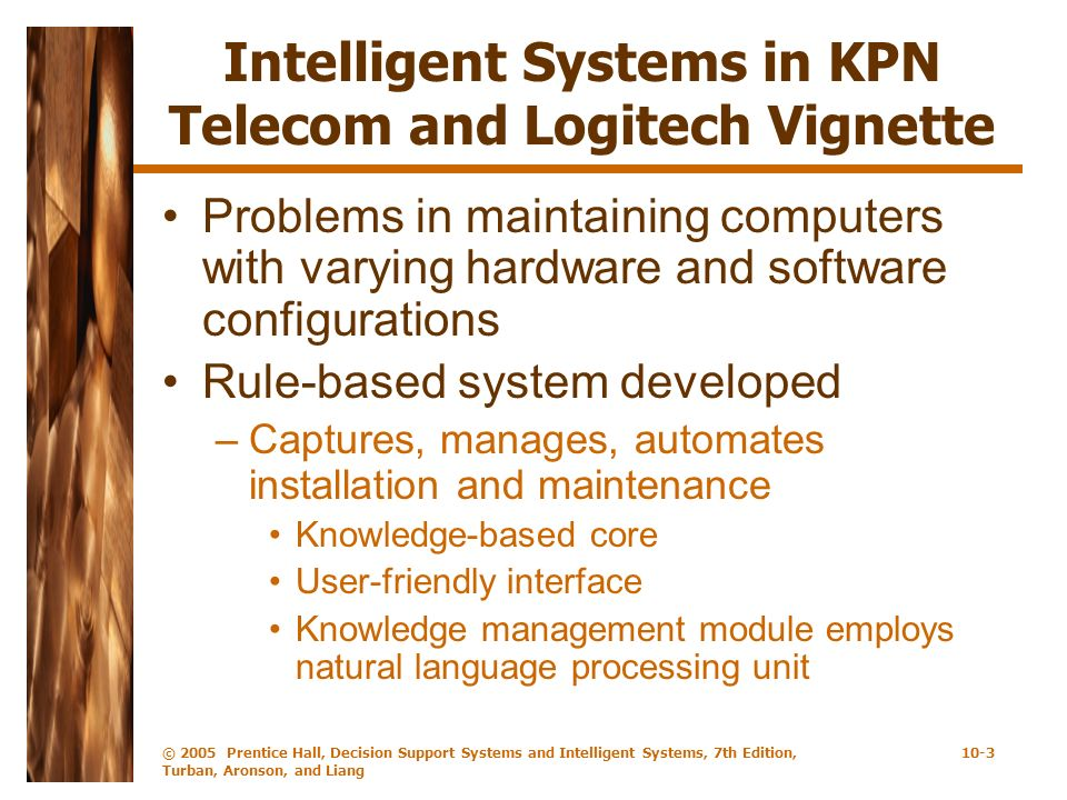 © 2005 Prentice Hall, Decision Support Systems and Intelligent Systems, 7th Edition, Turban, Aronson, and Liang 10-3 Intelligent Systems in KPN Teleco