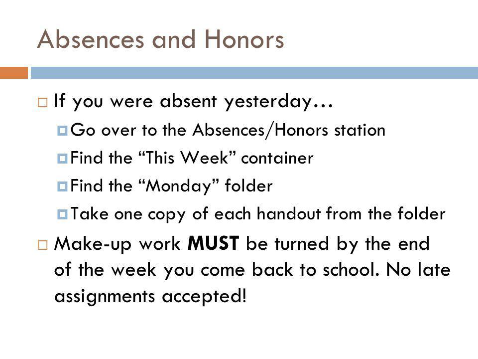 Absences and Honors If you were absent yesterday… Go over to the Absences/Honors station Find the This Week container Find the Monday folder Take one