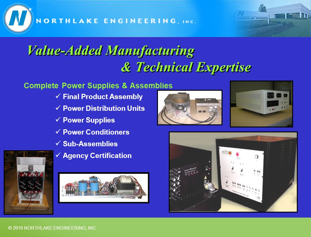 © 2010 NORTHLAKE ENGINEERING, INC Value-Added Manufacturing & Technical Expertise Complete Power Supplies & Assemblies Final Product Assembly Power Di