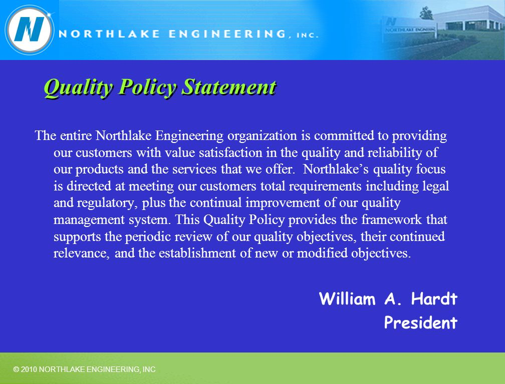 © 2010 NORTHLAKE ENGINEERING, INC Quality Policy Statement The entire Northlake Engineering organization is committed to providing our customers with