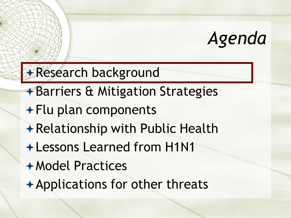Agenda Research background Barriers & Mitigation Strategies Flu plan components Relationship with Public Health Lessons Learned from H1N1 Model Practi