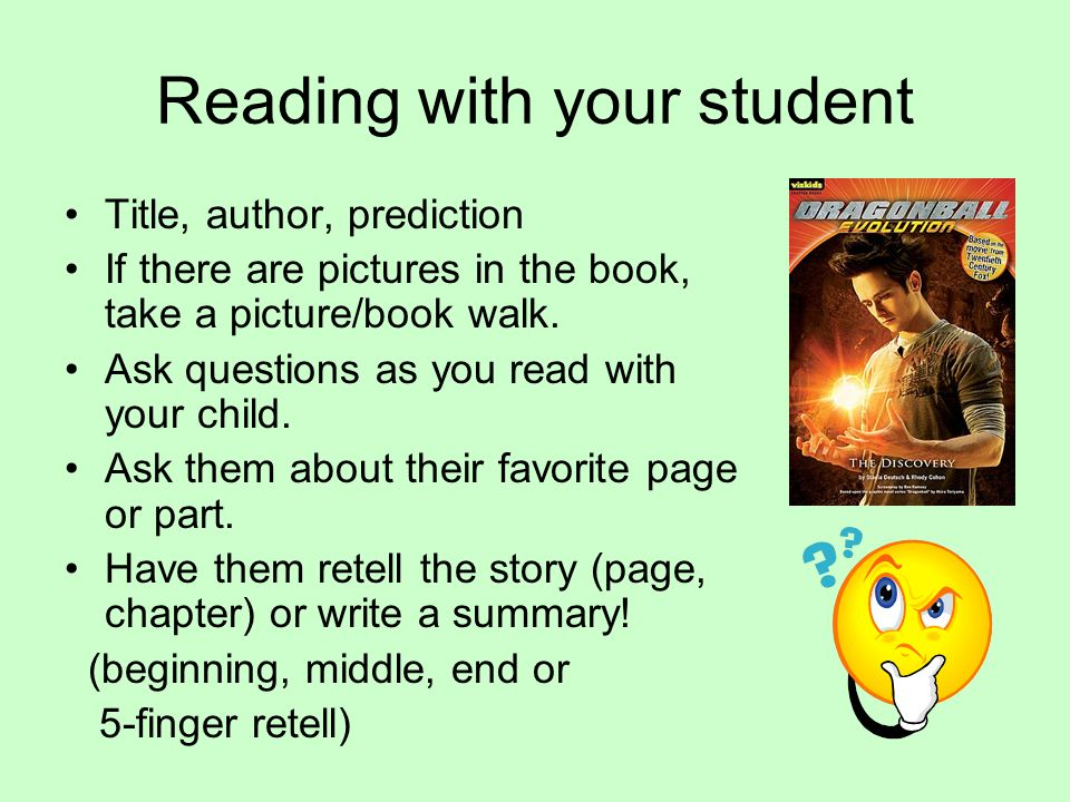 Reading with your student Title, author, prediction If there are pictures in the book, take a picture/book walk. Ask questions as you read with your c
