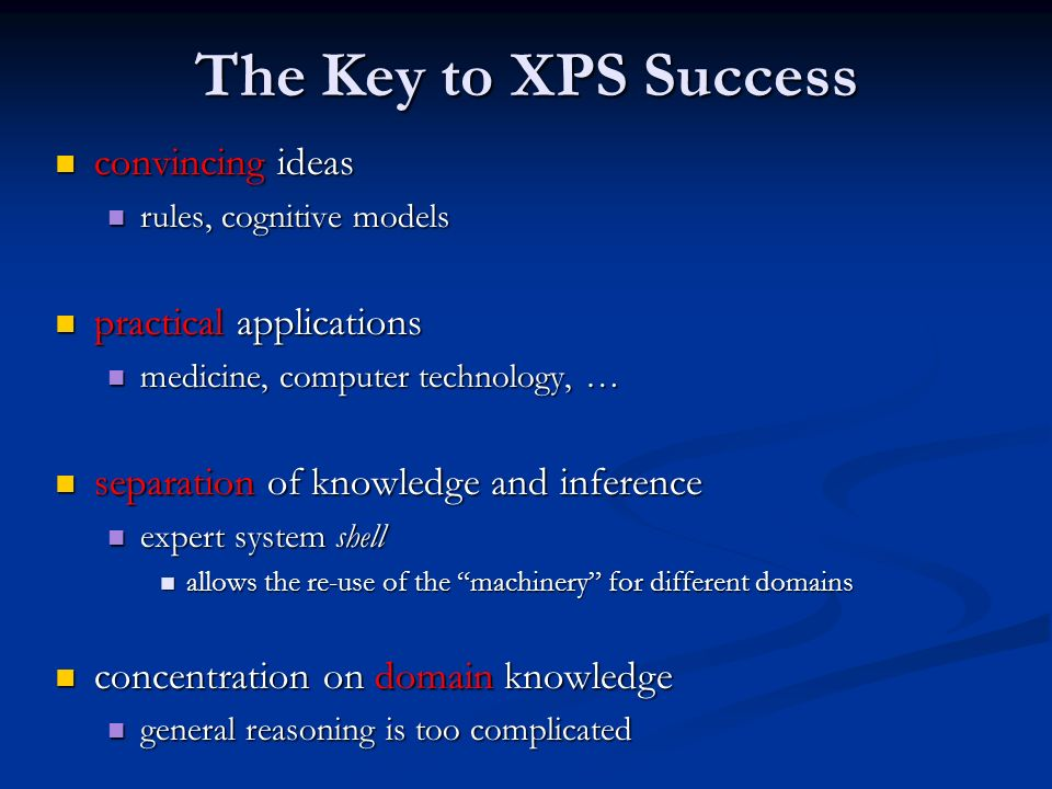 The Key to XPS Success convincing ideas convincing ideas rules, cognitive models rules, cognitive models practical applications practical applications