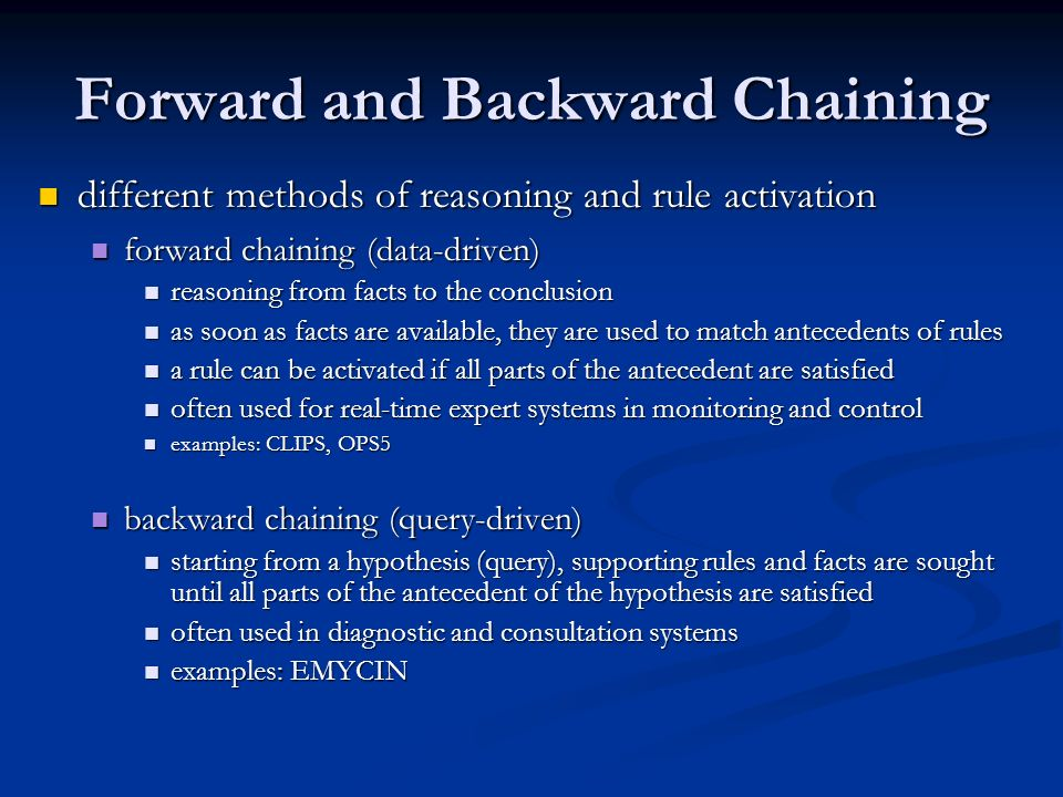 Forward and Backward Chaining different methods of reasoning and rule activation different methods of reasoning and rule activation forward chaining (