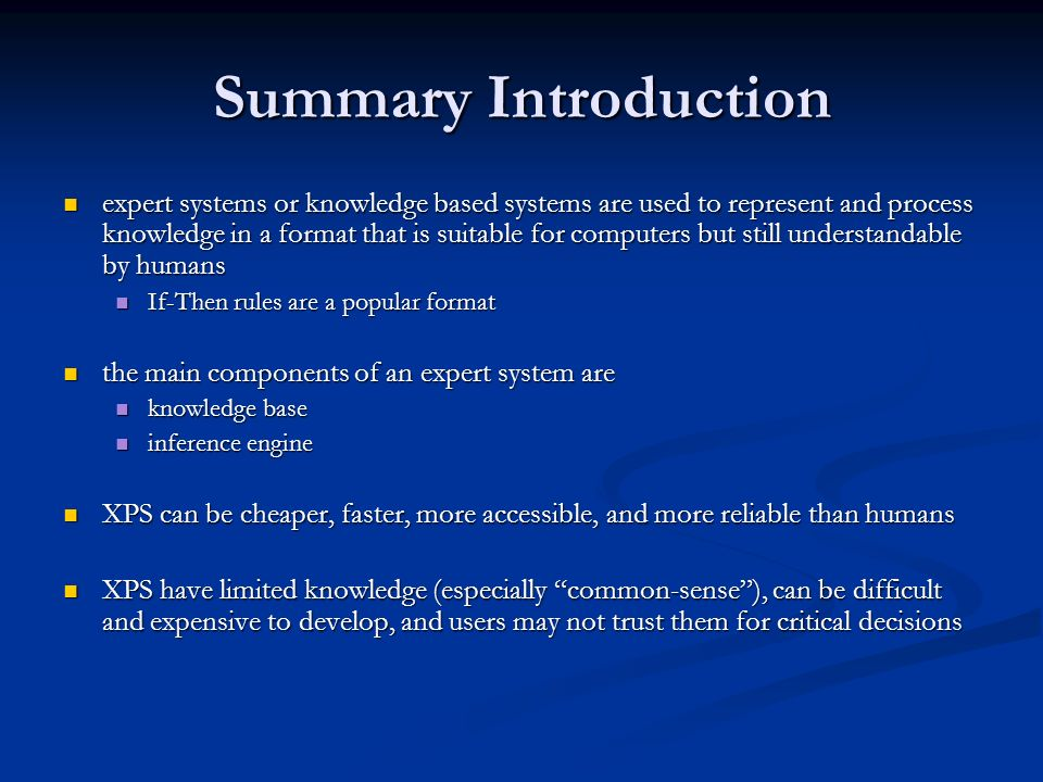 Summary Introduction expert systems or knowledge based systems are used to represent and process knowledge in a format that is suitable for computers