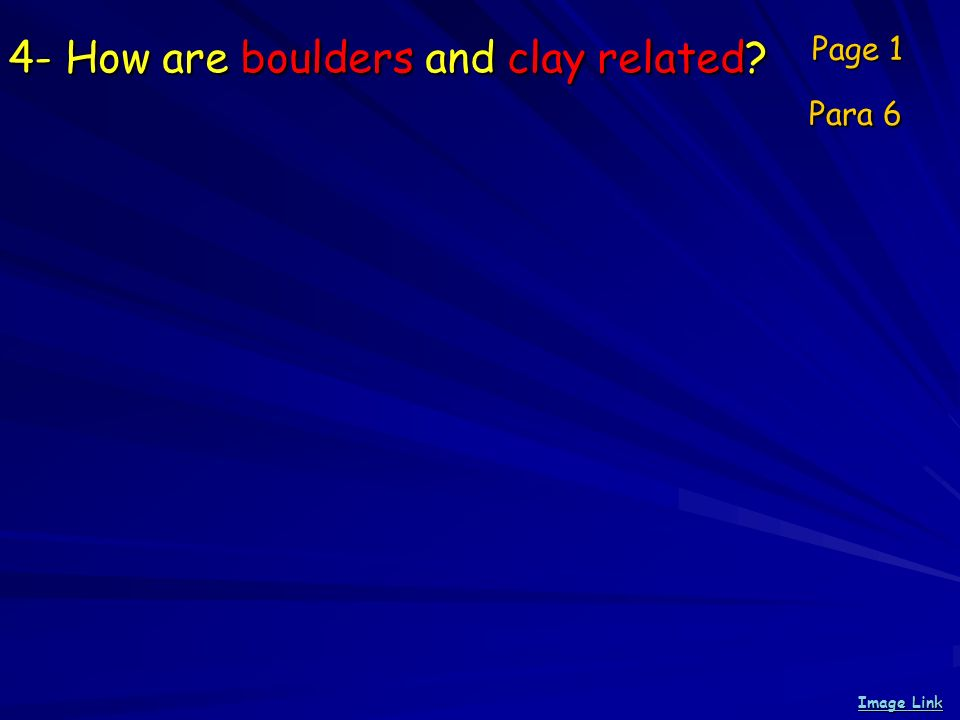 4- How are boulders and clay related? Page 1 Para 6 Image Link Image Link