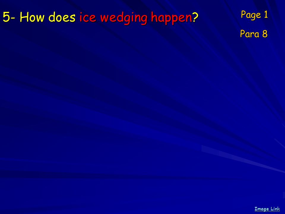 5- How does ice wedging happen? Page 1 Para 8 Image Link Image Link