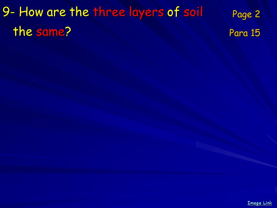 9- How are the three layers of soil the same? Page 2 Para 15 Image Link Image Link