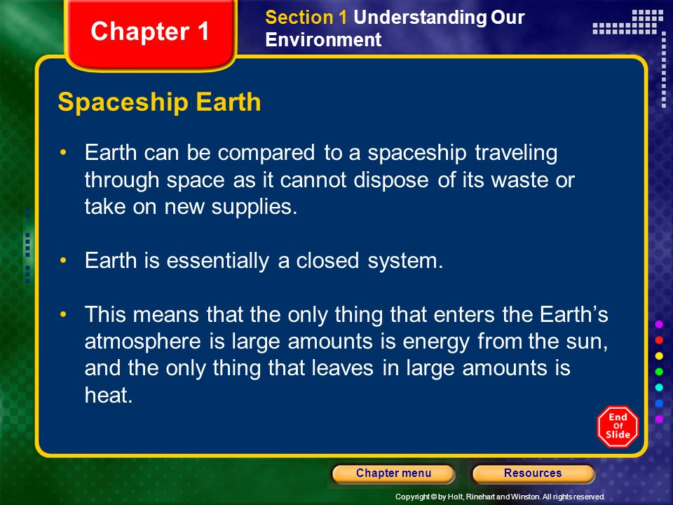 Copyright © by Holt, Rinehart and Winston. All rights reserved. ResourcesChapter menu Spaceship Earth Earth can be compared to a spaceship traveling t