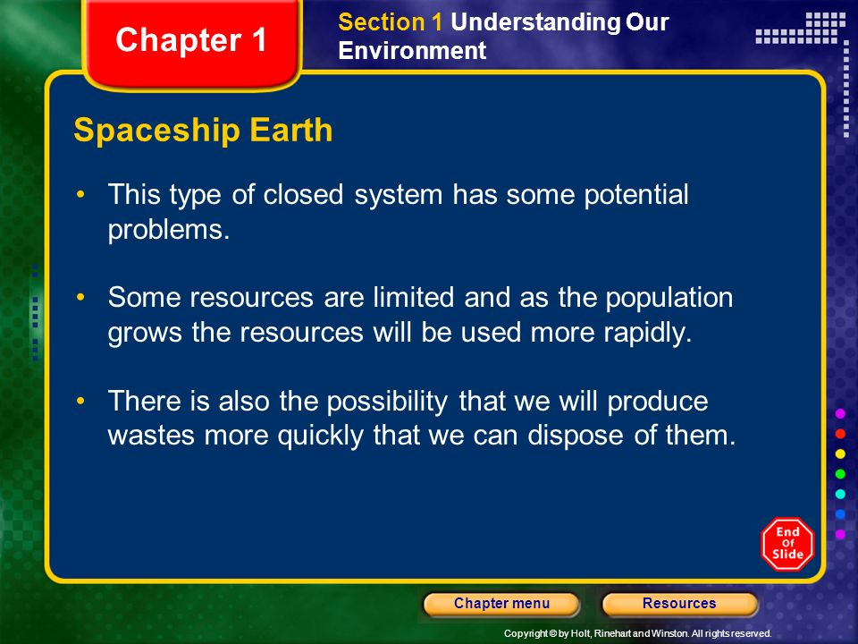 Copyright © by Holt, Rinehart and Winston. All rights reserved. ResourcesChapter menu Spaceship Earth This type of closed system has some potential pr