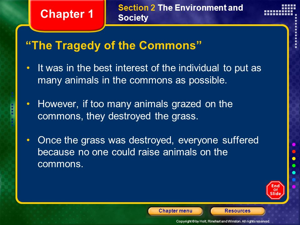 Copyright © by Holt, Rinehart and Winston. All rights reserved. ResourcesChapter menu The Tragedy of the Commons It was in the best interest of the in