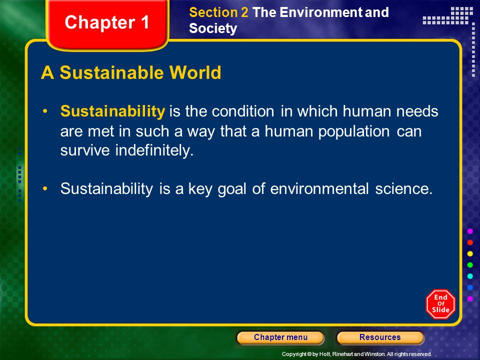 Copyright © by Holt, Rinehart and Winston. All rights reserved. ResourcesChapter menu A Sustainable World Sustainability is the condition in which hum