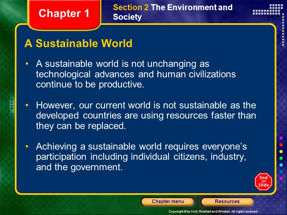 Copyright © by Holt, Rinehart and Winston. All rights reserved. ResourcesChapter menu A Sustainable World A sustainable world is not unchanging as tec