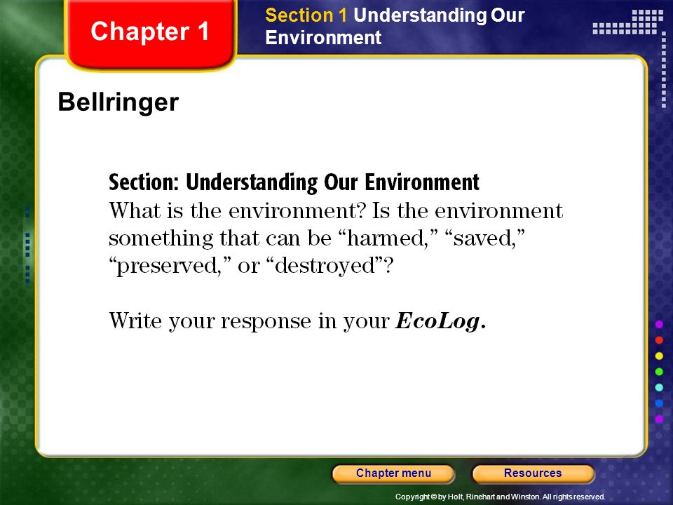 Copyright © by Holt, Rinehart and Winston. All rights reserved. ResourcesChapter menu Bellringer Chapter 1 Section 1 Understanding Our Environment