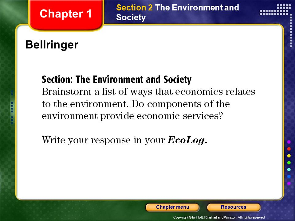 Copyright © by Holt, Rinehart and Winston. All rights reserved. ResourcesChapter menu Bellringer Section 2 The Environment and Society Chapter 1