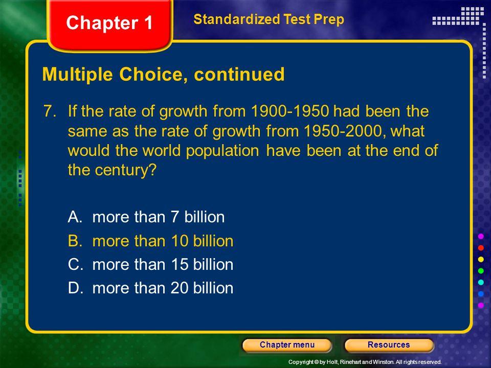 Copyright © by Holt, Rinehart and Winston. All rights reserved. ResourcesChapter menu Multiple Choice, continued 7.If the rate of growth from 1900-195