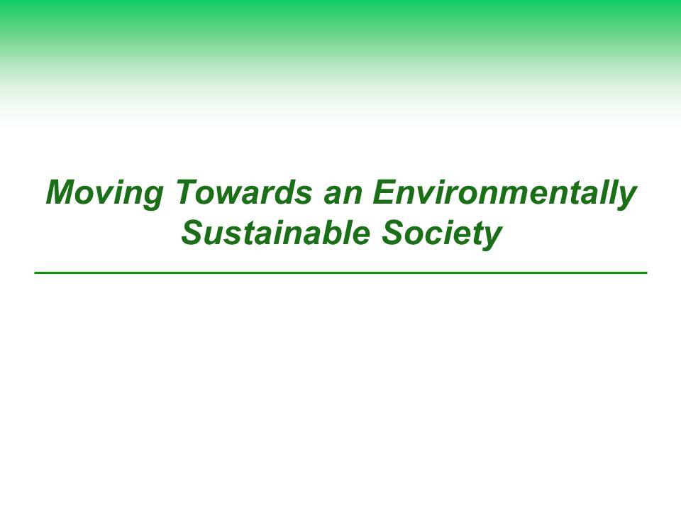 Moving Towards an Environmentally Sustainable Society