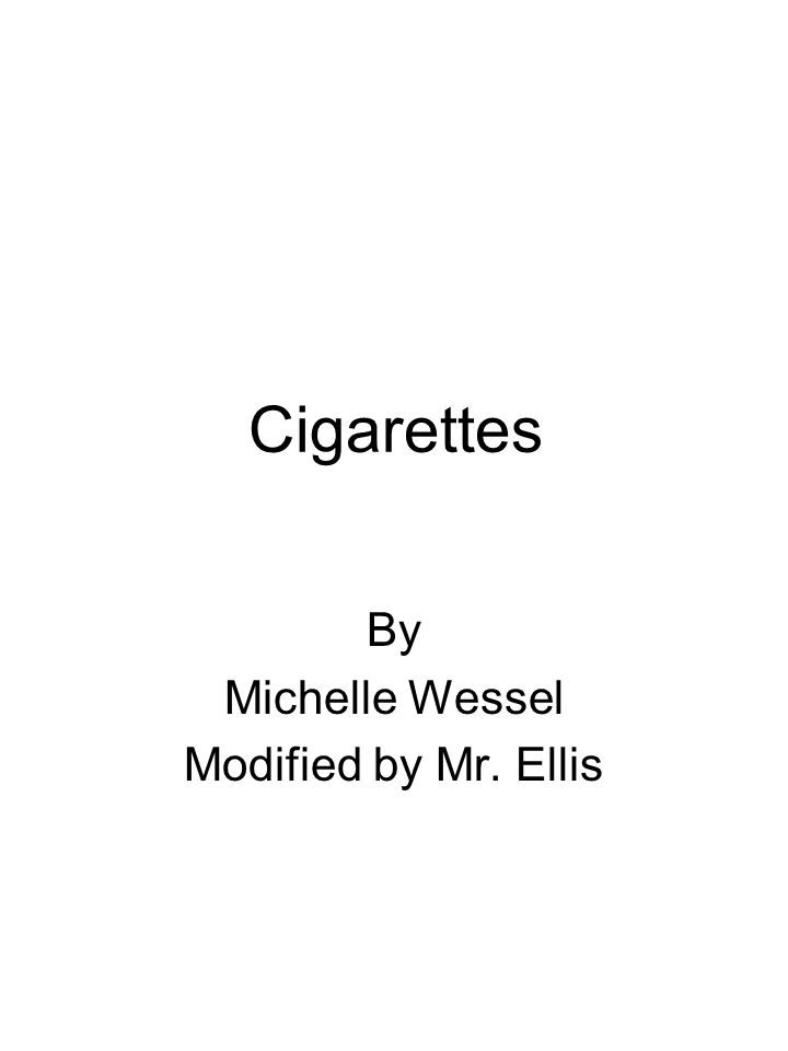 Cigarettes By Michelle Wessel Modified by Mr. Ellis