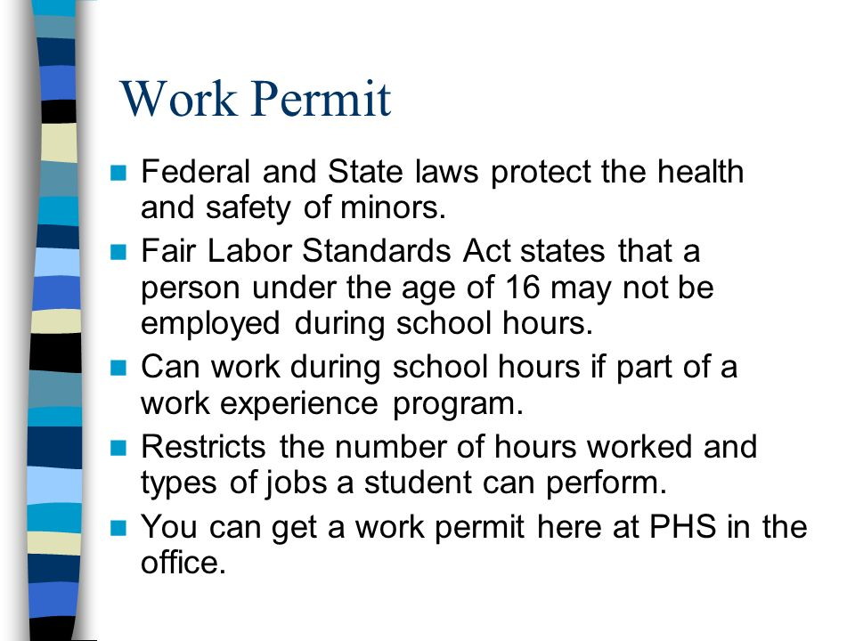 Work Permit Federal and State laws protect the health and safety of minors.