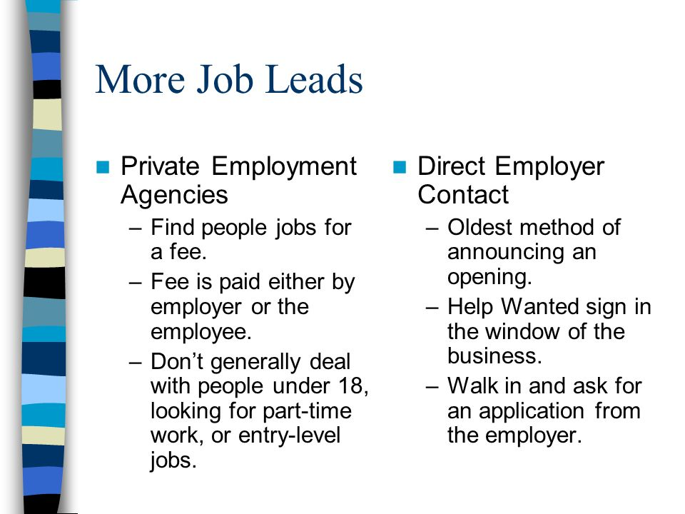 More Job Leads Private Employment Agencies –Find people jobs for a fee.