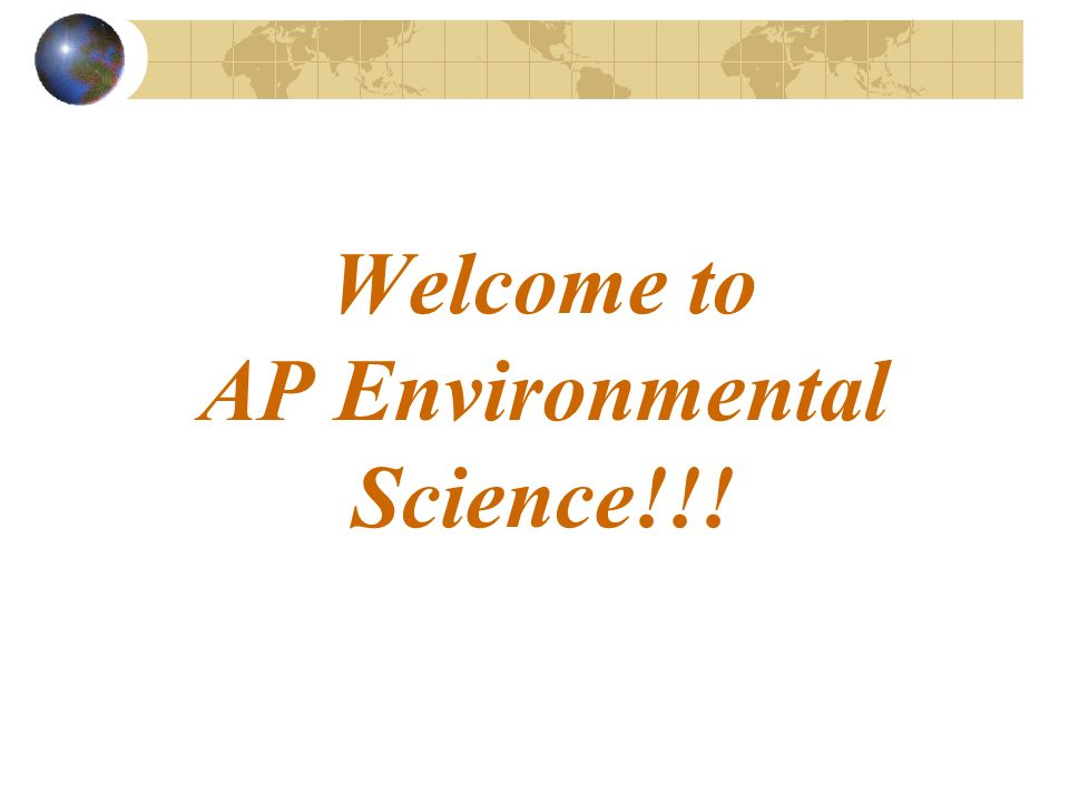 Welcome to AP Environmental Science!!!