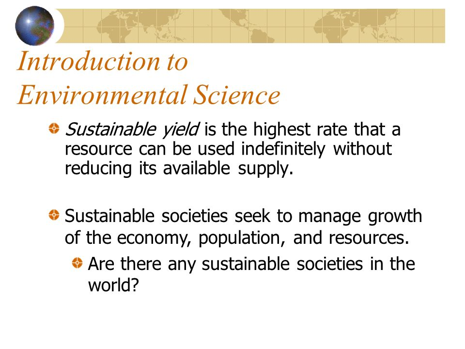 Sustainable yield is the highest rate that a resource can be used indefinitely without reducing its available supply.