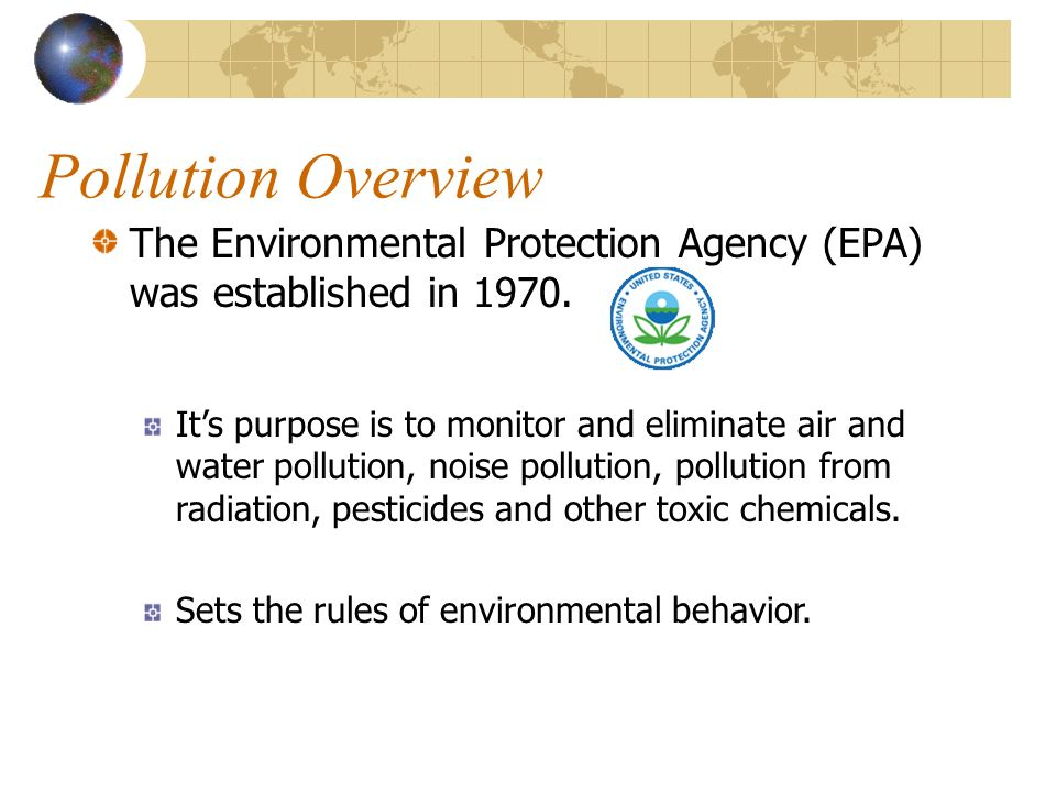 Pollution Overview The Environmental Protection Agency (EPA) was established in 1970.