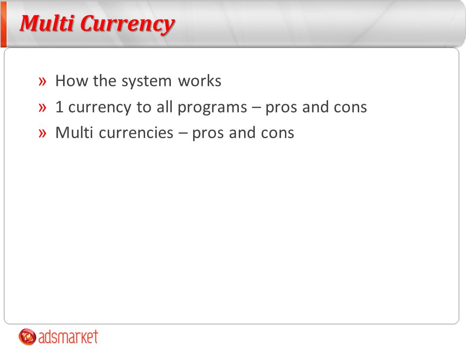 Multi Currency » How the system works » 1 currency to all programs – pros and cons » Multi currencies – pros and cons
