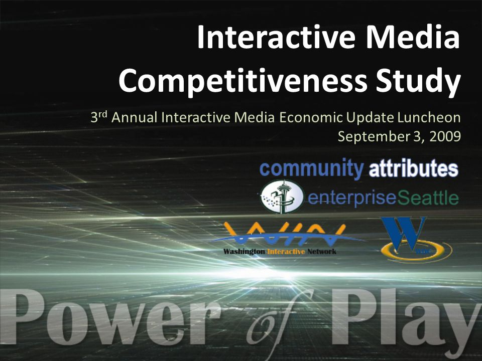 Interactive Media Competitiveness Study 3 rd Annual Interactive Media Economic Update Luncheon September 3, 2009