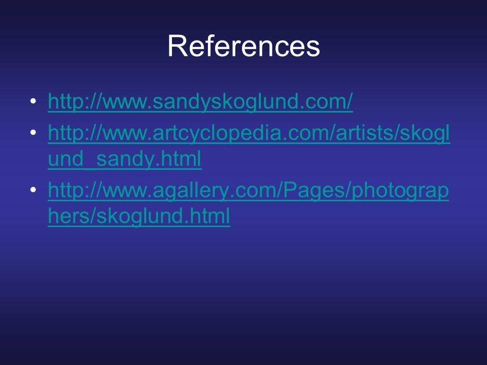 References http://www.sandyskoglund.com/ http://www.artcyclopedia.com/artists/skogl und_sandy.htmlhttp://www.artcyclopedia.com/artists/skogl und_sandy