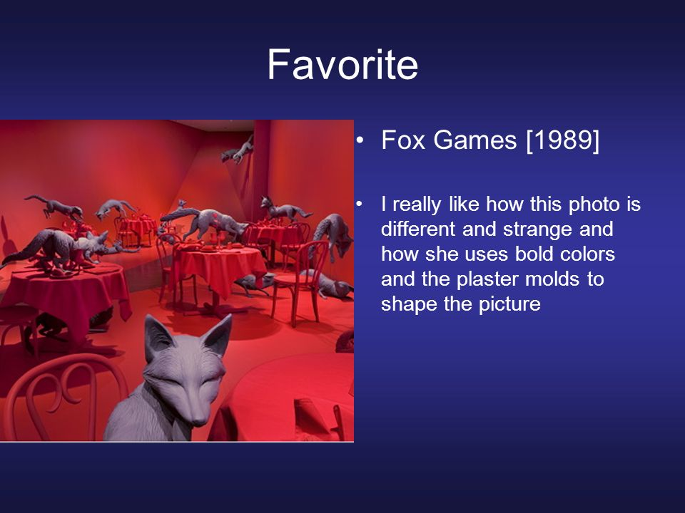 Favorite Fox Games [1989] I really like how this photo is different and strange and how she uses bold colors and the plaster molds to shape the pictur