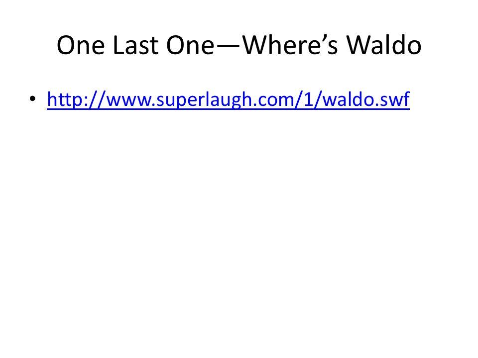 One Last OneWheres Waldo http://www.superlaugh.com/1/waldo.swf