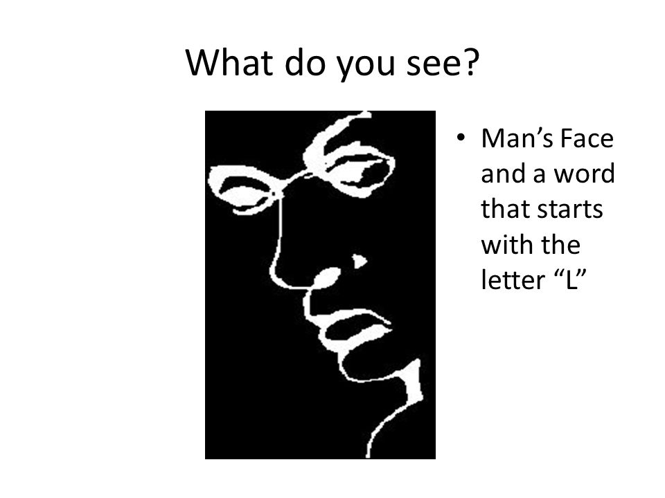 What do you see Mans Face and a word that starts with the letter L