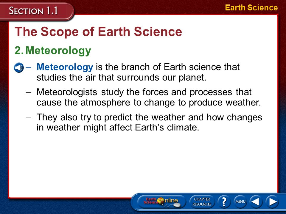 The Scope of Earth Science The field of Earth Science can be broken into four major areas of specialization: astronomy, meteorology, geology, and ocea